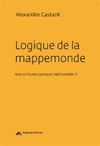 Logique de la mappemonde, note sur l'espace (pourquoi méditerranéen ?) par Alexandre Castant, éditions Filigranes