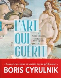 L'art qui guérit. Par Pierre Lemarquis et Boris Cyrulnik. Editions Hazan