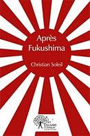 """Christian Soleil publie """"Après Fukushima"""", le roman allégorique de l'après-catastrophe au Japon."""
