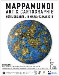 Exposition Mappamundi, art et cartographie, Hôtel des arts, Toulon, du 16 mars au 12 mai 2013