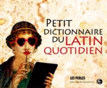 Petit dictionnaire du latin quotidien, Collectif, Collection Les Perles, parution le 21 mars 2013