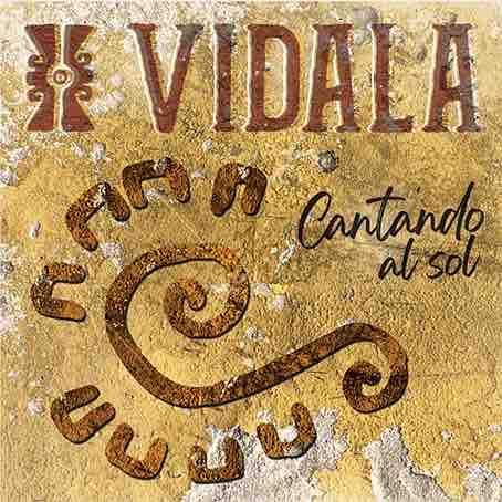Nouveau ! Vidala, Cantando al sol - Nueva Cancion d'Amérique latine. Production C'est Pas Des Manières / Inouïe Distribution