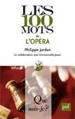 """Les 100 mots de l'opéra, Philippe Jordan. Collection """"Que sais-je ?"""" Puf"""