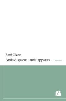 Amis disparus, amis apparus… de Remi Clignet, Éditions du Panthéon