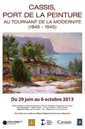 Cassis, port de la peinture,  au tournant de la modernité (1845-1945), 29 juin au 6 octobre 2013 à Cassis et du 22 juin au 29 septembre à Marseille