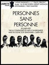 Avignon Off. « Personnes sans personne » de Julien Rey, Laurette Théâtre Avignon. Du 5 au 31 Juillet 2013. Tous les jours à 17h