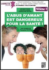 Avignon Off. « L'abus d'amant est dangereux pour la santé » de Françoise Royès, Laurette Théâtre Avignon. Du 5 au 31 Juillet 2013. Tous les jours à 18h15