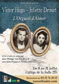 """Avignon Off. """"L'orgueil d'Aimer"""", Victor Hugo - Juliette Drouet, Collège de la Salle, Avignon, 8 au 31 juillet 2013"""