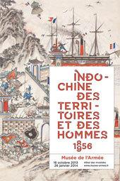 Indochine. Des territoires et des hommes, 1856-1956. Musée de l'Armée, Hôtel national des Invalides, Paris, du 16 octobre 2013 au 26 janvier 2014
