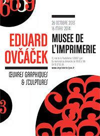 Eduard Ovčáček, œuvres graphiques, sculptures au Musée de l'imprimerie, Lyon, du 25 octobre 2013 au 16 mars 2014