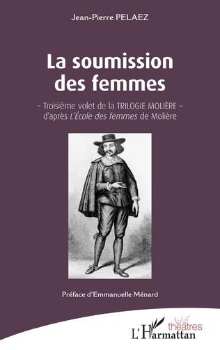 La soumission des femmes, de Jean-Pierre Pelaez.  l'Harmattan, collection : Théâtres
