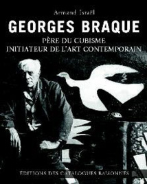 Georges Braque, père du cubisme, initiateur de l'art contemporain, par Armand Israël, Editions des catalogues raisonnés