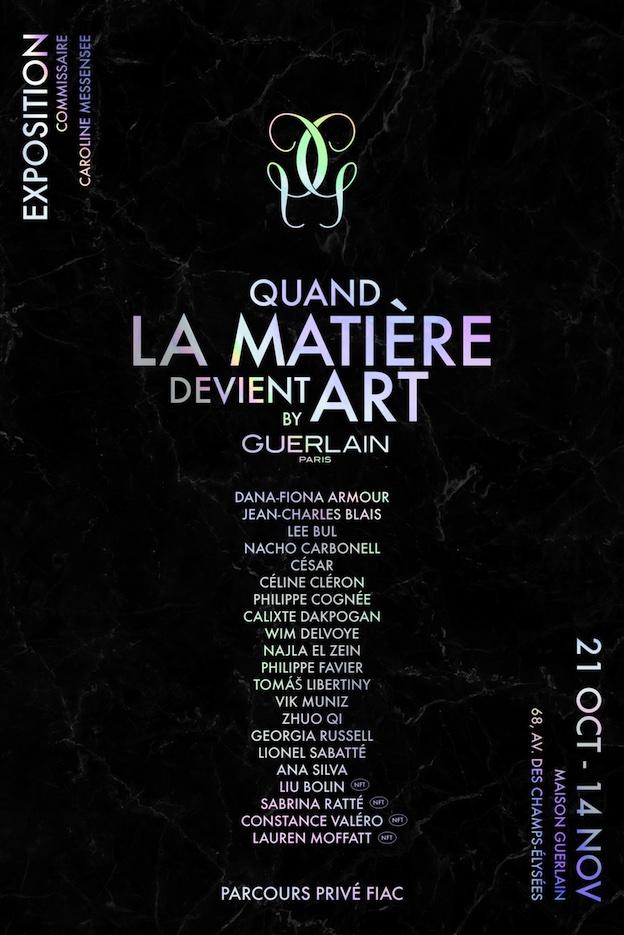 « Quand la matière devient art » / Maison Guerlain, du 21 octobre au 14 novembre 2021 à Paris