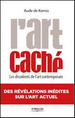 « L'art caché » Les dissidents de l'art contemporain par Aude de Kerros