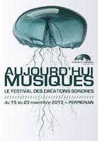 Festival Aujourd'hui Musiques, Théâtre de l'Archipel – scène nationale de Perpignan, du 15 au 23 novembre 2013