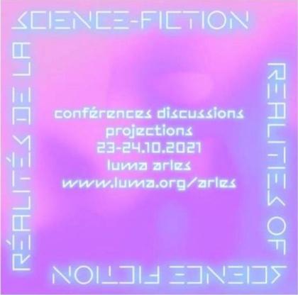 LUMA Arles, conférences : Réalités de la science-fiction les 23 et 24 octobre 2021