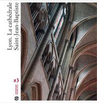 La cathédrale Saint-Jean-Baptiste de Lyon … dans toutes ses dimensions