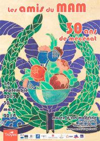 Les Amis du MAM, 30 ans de mécénat. Exposition jusqu'au 18 mai 2014, au musée d'Art moderne de Troyes