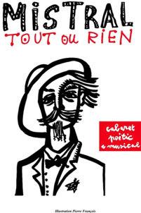 « Mistral tout ou rien ». Par la Rampe TIO au Théâtre Christian Liger, Nîmes, le 25 février 2014 à 20h