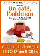 Un café, l'addition, comédie de Rémi Viallet au Château de Chasselas (71), du 11 au 13 avril 2014