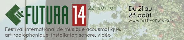 Futura, festival international de musique acousmatique, art radiophonique, installation sonore, vidéo du 21 au 23 août 2014, à Crest (Drôme)