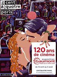 120 ans de cinéma : Gaumont, depuis que le cinéma existe, du 15 avril au 5 août 2015 au CENTQUATRE-PARIS