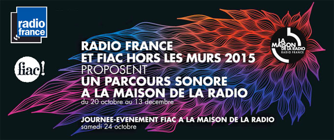 Radio France et FIAC Hors les Murs 2015 proposent un parcours sonore à la Maison de la radio du 20 octobre au 13 décembre 2015