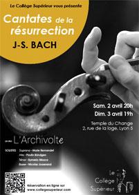 Le Collège Supérieur présente J.S Bach : Cantates de la Résurrection avec l'Ensemble L'Archivolte, 2 et 3 avril 2016, au  Temple du Change, Lyon