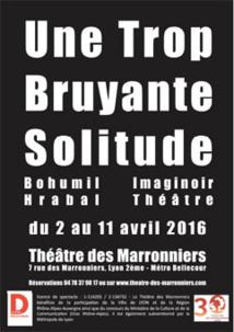 Une trop bruyante solitude, de Bohumil Hrabal, théâtre des Marronniers, Lyon, du 2 au 11 avril 2016