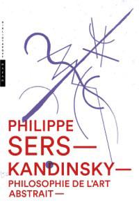 Kandinsky, Philosophie de l'art abstrait, par Philippe Sers, Collection « Nouvelle Bibliothèque Hazan »