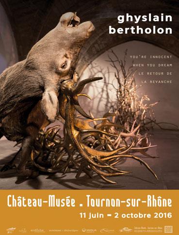 Exposition Ghyslain Bertholon au Château-Musée de Tournon sur Rhône du 11 juin au 2 octobre 2016
