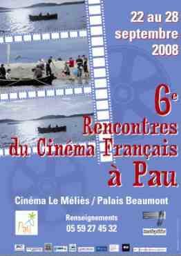 Pau, 6° Rencontres du Cinéma Français à Pau.  22 au 28 septembre 2008