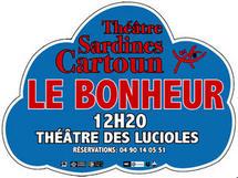 Avignon Off, théâtre des Lucioles : Le Bonheur, par Théâtre Sardines Cartoun (13)