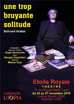 Une trop bruyante solitude, d'après le roman de Bohumil Hrabal, du 24 au 27 novembre 2016, Etoile Royale Théâtre, Lyon