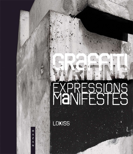 Graffiti, Expressions manifestes, ce que le street art ne dit pas, par Lokiss, Editions Hazan, collection « Beaux-Arts »