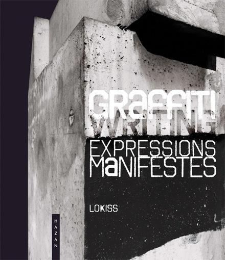 Graffiti, Expressions manifestes, ce que le street art ne dit pas, par Lokiss, Editions Hazan, collection « Beaux-Arts »