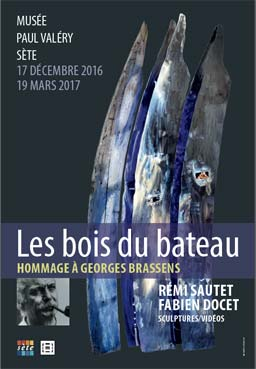Les bois du bateau. Hommage à Georges Brassens par Rémi Sautet et Fabien Docet. Sculptures/vidéos. Musée Paul Valéry, Sète, du 17 décembre 2016 au 19 mars 2017
