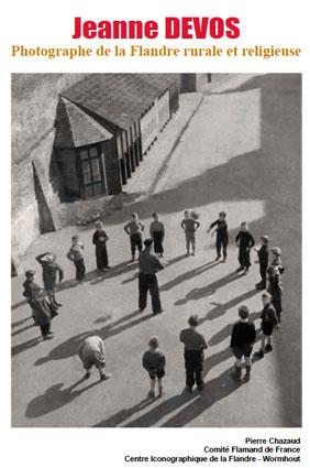 Jeanne Devos 1902-1989. Photographe de la Flandre rurale et religieuse, par Pierre Chazeaud