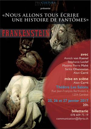 « Nous allons tous écrire une histoire de fantômes » ou la naissance de Frankenstein! Théâtre Les Salons, Genève, du 25 au 27 janvier 2017