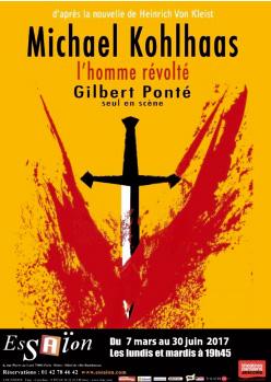Michael Kohlhaas, l'homme révolté, d'après la nouvelle de Heinrich von Kleist, avec Gilbert Ponté, Théâtre Essaïon, Paris, du 7 mars au 27 juin 2017