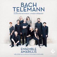 Bach – Telemann, Effervescence Concertante, Ensemble Amarillis, Héloïse Gaillard & Violaine Cochard. Sortie le 10 mars 2017 chez Evidence classics