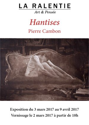 """""""Hantises"""" de Pierre Cambon, exposition du 3 mars au 8 avril 2017, galerie La Ralentie, Paris"""