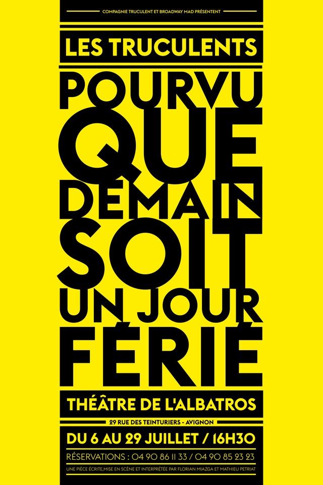 Avignon Off. Pourvu que demain soit un jour férié, Compagnie Truculent, Théâtre de l'Albatros, 16h30, du 6 au 29 juillet 2018