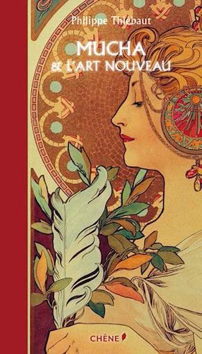 Mucha et l'Art nouveau, par Philippe Thiébaut, édition Chêne