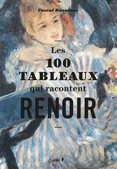 Les 100 tableaux qui racontent Renoir, Éditions du Chêne, par Pascal Bonafoux