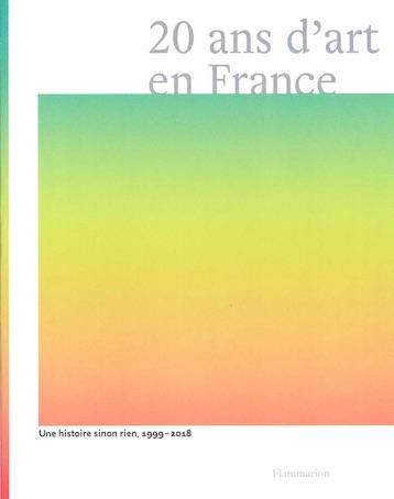 20 ans d'art en France, Une histoire, sinon rien, sous la direction de Michel Gauthier et Marjolaine Lévy