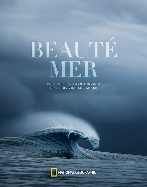 Beauté Mer, Ben Thouard (photographies) & Olivier Le Carrer (textes), Éditions National Geographic, parution le 18 octobre 2018