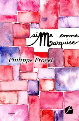 AiMe comme Marquise, de Philippe Froget, Editions du Panthéon-Théâtre