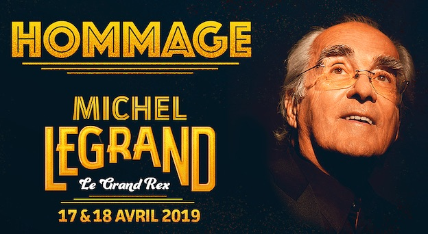 Concert hommage à Michel Legrand les 17 & 18 avril 2019 au Grand Rex, Paris