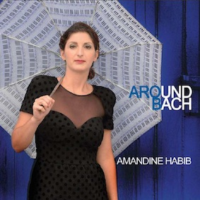 Amandine Habib, Around Bach, sortie le 15 septembre 2015, Label Musicube/Distribution Rue Stendhal